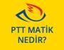PTT Matik Nedir? Nasıl Kullanılır? görseli.