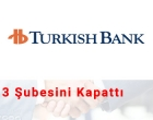 Turkish Bank 3 Şubesini Kapattı Haber Görseli